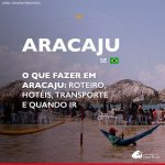 O que fazer em Aracaju: roteiro, hotéis, transporte e quando ir