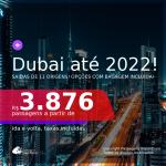 Passagens para <b>DUBAI</b>, com datas para viajar a partir de Outubro/2021 até 2022! A partir de R$ 3.876, ida e volta, c/ taxas! Opções com BAGAGEM INCLUÍDA!