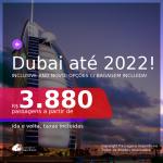 Passagens para <b>DUBAI</b>! A partir de R$ 3.880, ida e volta, c/ taxas! Em até 10x SEM JUROS! Opções com BAGAGEM INCLUÍDA! Datas até 2022, inclusive ANO NOVO!