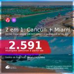 Passagens 2 em 1 – <b>CANCÚN + MIAMI</b>, com datas para viajar em Outubro/21! A partir de R$ 2.591, todos os trechos, c/ taxas!