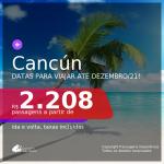 Passagens para <b>CANCÚN</b>! A partir de R$ 2.208, ida e volta, c/ taxas! Datas para viajar até DEZEMBRO/21!