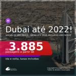 Passagens para <b>DUBAI</b>! A partir de R$ 3.885, ida e volta, c/ taxas! Datas até 2022, inclusive ANO NOVO!