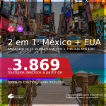 Passagens 2 em 1 – 15-18 dias no <b>MÉXICO: Cancún ou Cidade do México + 7-10 dias nos EUA: Boston, Fort Lauderdale, Houston, Los Angeles, Miami, Nova York ou Orlando</b>! A partir de R$ 3.869, todos os trechos, c/ taxas!