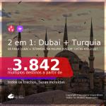 Passagens 2 em 1 – <b>DUBAI + TURQUIA: Istambul</b>, com datas para viajar a partir de Outubro/21 até 2022! A partir de R$ 3.842, todos os trechos, c/ taxas!