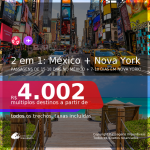 Passagens 2 em 1 – 15-18 dias no <b>MÉXICO: Cancún ou Cidade do México + 7-10 dias em NOVA YORK</b>! A partir de R$ 4.002, todos os trechos, c/ taxas!