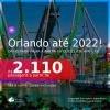 Passagens para <b>ORLANDO</b>, com datas para viajar a partir de OUT/21 até ABRIL/22! A partir de R$ 2.110, ida e volta, c/ taxas!
