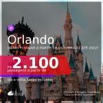 Passagens para <b>ORLANDO</b>, com datas para viajar a partir de Outubro/21 até 2022! A partir de R$ 2.100, ida e volta, c/ taxas!