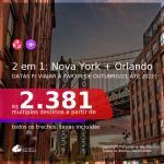 Passagens 2 em 1 – <b>NOVA YORK + ORLANDO</b>, com datas para viajar a partir de Outubro/21 até 2022! A partir de R$ 2.381, todos os trechos, c/ taxas!