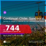 Continua!!! Passagens para o <b>CHILE: Santiago</b>, com datas para viajar a partir de Outubro/21 até 2022! A partir de R$ 744, ida e volta, c/ taxas!