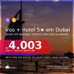 Promoção de <b>PASSAGEM + HOTEL 5 ESTRELAS</b> em <b>DUBAI</b>! A partir de R$ 4.003, por pessoa, quarto duplo, c/ taxas! Opções com CAFÉ DA MANHÃ! Datas de Jun/21 até Abril/2022!