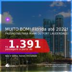 MUITO BOM!!! FLÓRIDA até 2022! Passagens para <b>FORT LAUDERDALE ou MIAMI, com datas para viajar a partir de SET/21</b>! A partir de R$ 1.391, ida e volta, c/ taxas!