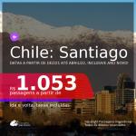 Passagens para o <b>CHILE: Santiago</b>, com datas para viajar a partir de DEZ/21 até ABRIL/22, inclusive ANO NOVO! A partir de R$ 1.053, ida e volta, c/ taxas!