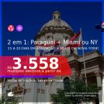 Passagens 2 em 1 – <b>15 a 20 dias no PARAGUAI: Assunção + MIAMI ou NOVA YORK</b>! A partir de R$ 3.558, todos os trechos, c/ taxas! Datas até 2022!