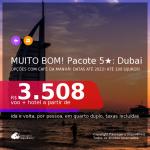MUITO BOM!!! <b>PASSAGEM + HOTEL 5 ESTRELAS</b> em <b>DUBAI</b>! A partir de R$ 3.508, por pessoa, quarto duplo, c/ taxas! Datas até 2022! Opções com CAFÉ DA MANHÃ incluso! Em até 10x SEM JUROS!