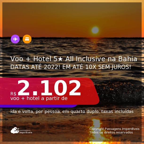 <b>PASSAGEM + HOTEL 5 ESTRELAS ALL INCLUSIVE</b> na <b>BAHIA</b>! A partir de R$ 2.102, por pessoa, quarto duplo, c/ taxas! Datas até 2022! Em até 10x SEM JUROS!