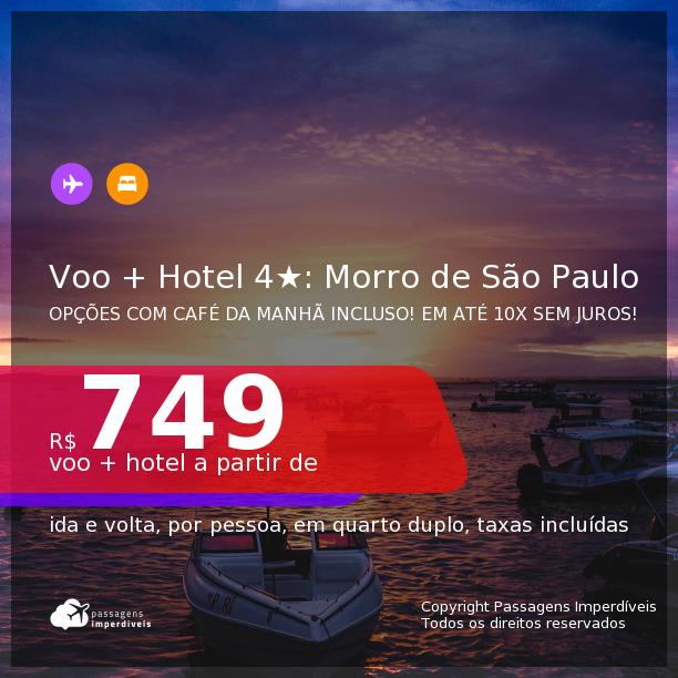 <b>PASSAGEM + HOTEL 4 ESTRELAS</b> em <b>MORRO DE SÃO PAULO</b>! A partir de R$ 749, por pessoa, quarto duplo, c/ taxas! Datas até 2022! Opções com CAFÉ DA MANHÃ incluso! Em até 10x SEM JUROS!