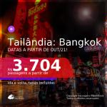 Continua! Promoção de Passagens para a <b>TAILÂNDIA: Bangkok</b>, para viajar a partir de Outubro/2021! A partir de R$ 3.704, ida e volta, c/ taxas!