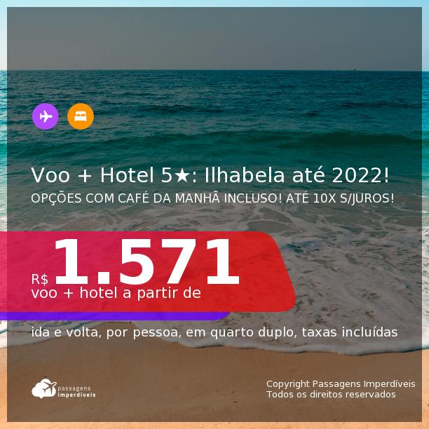 <b>PASSAGEM + HOTEL 5 ESTRELAS</b> em <b>ILHABELA</b>! A partir de R$ 1.571, por pessoa, quarto duplo, c/ taxas! Datas até 2022! Opções com CAFÉ DA MANHÃ incluso! Em até 10x SEM JUROS!