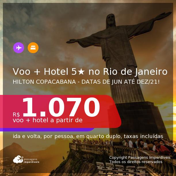 Promoção de <b>PASSAGEM + HOTEL 5 ESTRELAS com CAFÉ DA MANHÃ</b> no <b>RIO DE JANEIRO</b>: Hilton Copacabana! A partir de R$ 1.070, por pessoa, quarto duplo, c/ taxas! Datas de Jun até Dez/21!