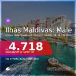 Programe sua viagem para as Ilhas Maldivas! Passagens para <b>MALE</b>! A partir de R$ 4.718, ida e volta, c/ taxas! Datas até 2022!