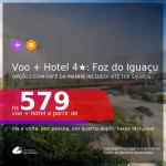 <b>PASSAGEM + HOTEL 4 ESTRELAS</b> em <b>FOZ DO IGUAÇU</b>! A partir de R$ 579, por pessoa, quarto duplo, c/ taxas! Datas até 2022! Opções com CAFÉ DA MANHÃ incluso! Em até 10x SEM JUROS!