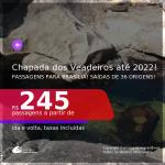 Programe sua viagem para a Chapada dos Veadeiros! Passagens para <b>BRASÍLIA</b>! A partir de R$ 245, ida e volta, c/ taxas! Datas até 2022!