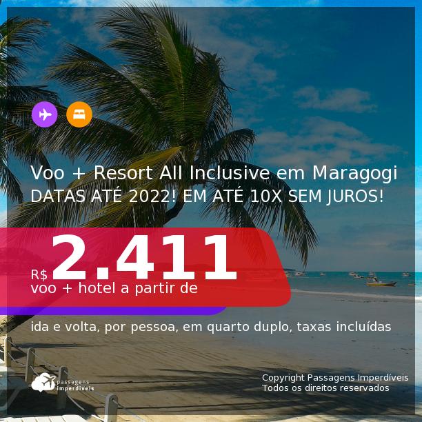 <b>PASSAGEM + RESORT ALL INCLUSIVE</b> em <b>MARAGOGI</b>! A partir de R$ 2.411, por pessoa, quarto duplo, c/ taxas! Datas até 2022! Em até 10x SEM JUROS!