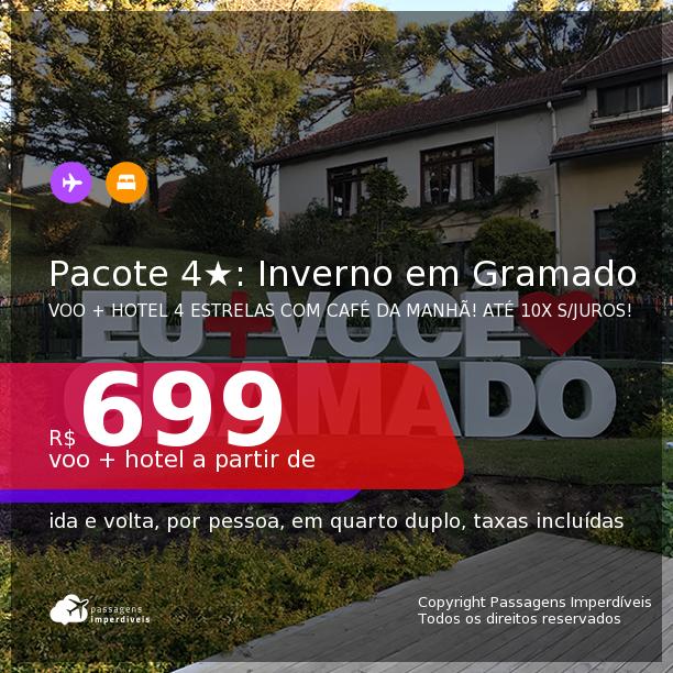INVERNO EM GRAMADO!!! <b>PASSAGEM + HOTEL 4 ESTRELAS</b> em <b>GRAMADO</b>! A partir de R$ 699, por pessoa, quarto duplo, c/ taxas! Opções com CAFÉ DA MANHÃ incluso! Em até 10x SEM JUROS!