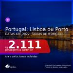 Passagens para <b>PORTUGAL: Lisboa ou Porto</b>, com datas para viajar a partir de OUTUBRO/21 até 2022! A partir de R$ 2.111, ida e volta, c/ taxas!