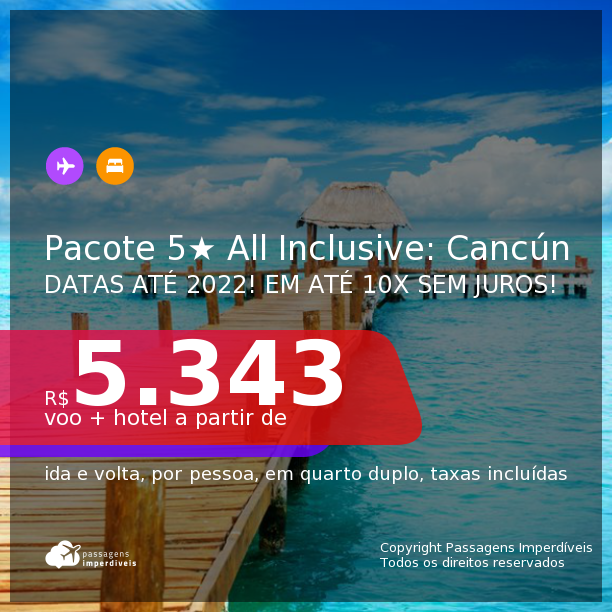 <b>PASSAGEM + HOTEL 5 ESTRELAS ALL INCLUSIVE</b> em <b>CANCÚN</b>! A partir de R$ 5.343, por pessoa, quarto duplo, c/ taxas! Datas até 2022! Em até 10x SEM JUROS!