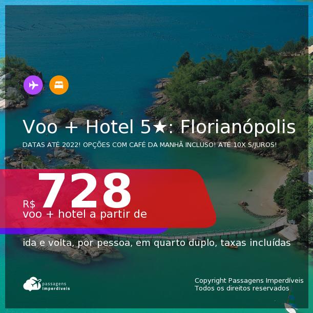<b>PASSAGEM + HOTEL 5 ESTRELAS</b> em <b>FLORIANÓPOLIS</b>! A partir de R$ 728, por pessoa, quarto duplo, c/ taxas! Datas até 2022! Opções com CAFÉ DA MANHÃ incluso! Em até 10x SEM JUROS!