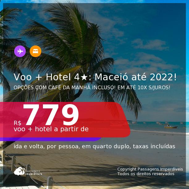 <b>PASSAGEM + HOTEL 4 ESTRELAS</b> em <b>MACEIÓ</b>! A partir de R$ 779, por pessoa, quarto duplo, c/ taxas! Datas até 2022! Opções com CAFÉ DA MANHÃ incluso! Em até 10x SEM JUROS!