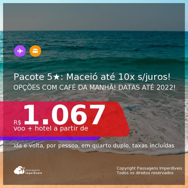 <b>PASSAGEM + HOTEL 5 ESTRELAS com CAFÉ DA MANHÃ</b> em <b>MACEIÓ</b>! A partir de R$ 1.067, por pessoa, quarto duplo, c/ taxas! Datas até 2022! Em até 10x SEM JUROS!