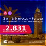 Passagens 2 em 1 – <b>MARROCOS: Marrakech + PORTUGAL: Porto</b>, com datas para viajar em Outubro e Novembro/21! A partir de R$ 2.831, todos os trechos, c/ taxas!