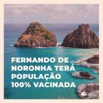 Fernando de Noronha será a primeira região com 100% da população vacinada