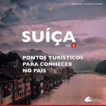 Lugares para conhecer na Suíça: principais cidades e atrações para incluir no seu roteiro