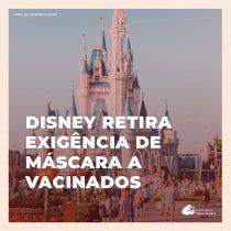 Disney World dispensa uso de máscaras para vacinados