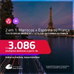 Passagens 2 em 1 – <strong>15 a 20 dias no MARROCOS: Marrakech + 7 a 10 dias na ESPANHA: Barcelona ou Madri ou FRANÇA: Paris</strong>! A partir de R$ 3.086, todos os trechos, c/ taxas! Datas até 2022!
