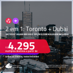 Passagens 2 em 1 – <strong>TORONTO + DUBAI</strong>, com datas para viajar em 2022! A partir de R$ 4.295, todos os trechos, c/ taxas! Opções com BAGAGEM INCLUÍDA!