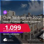 Passagens para o <strong>CHILE: Santiago</strong>, com datas para viajar em 2022! A partir de R$ 1.099, ida e volta, c/ taxas! Opções de VOO DIRETO!