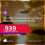 CONTINUA!!! MUITO BOM!!! Passagens para <strong>FERNANDO DE NORONHA </strong>a partir de R$ 939, ida e volta, c/ taxas!