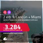 Passagens 2 em 1 – <strong>CANCÚN + MIAMI, </strong>com datas para viajar a partir de Novembro/21 até 2022! A partir de R$ 3.284, todos os trechos, c/ taxas!