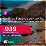 Continua!!! Passagens para <strong>FERNANDO DE NORONHA</strong>! A partir de R$ 939, ida e volta, c/ taxas! Datas para viajar até MAIO/2022! Opções com BAGAGEM INCLUÍDA!