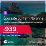 Seleção de Passagens para <strong>FERNANDO DE NORONHA, </strong>na melhor época para o surf! A partir de R$ 939, ida e volta, c/ taxas!