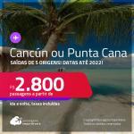 Passagens para <strong>CANCÚN ou PUNTA CANA</strong>! A partir de R$ 2.800, ida e volta, c/ taxas! Datas até 2022!