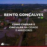 Como chegar a Bento Gonçalves: de Porto Alegre ou Caxias do Sul