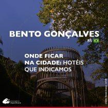Onde ficar em Bento Gonçalves? Indicamos regiões e hotéis!