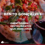 Onde comer em Bento Gonçalves: restaurantes e vinícolas