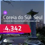 Passagens para a <strong>COREIA DO SUL: Seul, </strong>com datas para viajar em 2022, voando Qatar! A partir de R$ 4.342, ida e volta, c/ taxas!