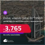 Destino aberto para Brasileiros! Passagens para <strong>DUBAI, voando Qatar ou Turkish</strong>! A partir de R$ 3.765, ida e volta, c/ taxas! Opções com BAGAGEM INCLUÍDA!
